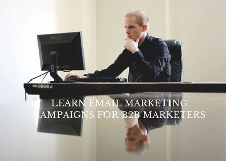 Learn Email Marketing Campaigns for B2B Marketers